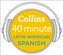 Latin American Spanish in 40 Minutes : Learn to Speak Latin American Spanish in Minutes with Collins - eAudiobook