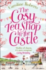 The Cosy Teashop in the Castle : The Bestselling Feel-Good Rom Com of the Year - Book
