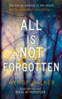 All Is Not Forgotten: The bestselling gripping thriller you'll never forget in 2017 - eBook