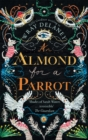 An Almond for a Parrot : The Gripping and Decadent Historical Page Turner for 2017 - Book