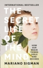 The Secret Life of the Mind : How Our Brain Thinks, Feels and Decides - Book