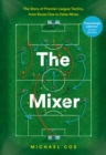 The Mixer : The Story of Premier League Tactics, from Route One to False Nines - Book