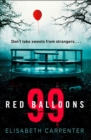 99 Red Balloons: A chillingly clever psychological thriller with a stomach-flipping twist - eBook
