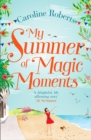 My Summer of Magic Moments : Uplifting and Romantic - The Perfect, Feel Good Holiday Read! - Book