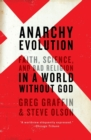 Anarchy Evolution: Faith, Science, and Bad Religion in a World Without God - Book
