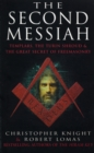 The Second Messiah : Templars, the Turin Shroud and the Great Secret of Freemasonry - Book