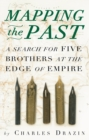Mapping the Past : A Search for Five Brothers at the Edge of Empire - Book
