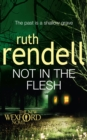 Not in the Flesh : (A Wexford Case) The suspense novel at its best from the multi-million copy bestseller - Book