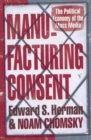 Manufacturing Consent : The Political Economy of the Mass Media - Book