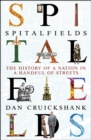 Spitalfields : Two Thousand Years of English History in One Neighbourhood - Book