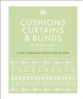 Cushions, Curtains and Blinds Step by Step : 25 Soft-Furnishing Projects for the Home - Book