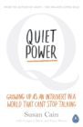 Quiet Power : Growing Up as an Introvert in a World That Can't Stop Talking - Book