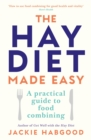 The Hay Diet Made Easy : A Practical Guide to Food Combining and a Recovery Guide - Book