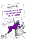 Warning : When I am an Old Woman I Shall Wear Purple - Book