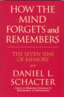 How the Mind Forgets and Remembers : The Seven Sins of Memory - Book