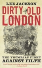 Dirty Old London : The Victorian Fight Against Filth - eBook