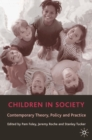 Children in Society : Contemporary Theory, Policy and Practice - Book