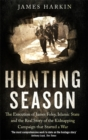 The Hunting Season : The Execution of James Foley, Islamic State, and the Real Story of the Kidnapping Campaign That Started a War - Book