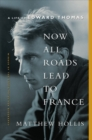 Now All Roads Lead to France : A Life of Edward Thomas - Book