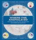 Where the Animals Go - Tracking Wildlife with Techonology in 50 Maps and Graphics - Book
