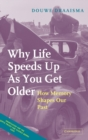 Why Life Speeds Up as You Get Older : How Memory Shapes Our Past - Book