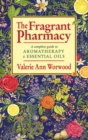The Fragrant Pharmacy : A Home and Health Care Guide to Aromatherapy and Essential Oils - Book