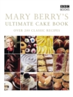 Mary Berry's Ultimate Cake Book : Over 200 Classic Recipes - Book