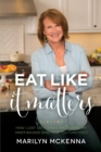 Eat Like It Matters : How I Lost 120 Pounds and Found My Inner Badass (and How You Can Too!) - Book