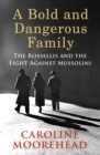 A Bold and Dangerous Family : The Rossellis and the Fight Against Mussolini - Book