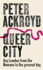 Queer City : Gay London from the Romans to the Present Day - Book