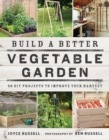Build a Better Vegetable Garden : 30 DIY Projects to Improve Your Harvest - Book