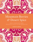 Mountain Berries and Desert Spice : Sweet Inspiration from the Hunza Valley to the Arabian Sea - Book