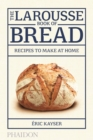 The Larousse Book of Bread : Recipes to Make at Home - Book