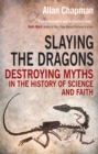 Slaying the Dragons : Destroying Myths in the History of Science and Faith - Book
