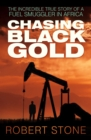 Chasing Black Gold : The Incredible True Story of a Fuel Smuggler in Africa - Book