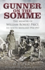 Gunner on the Somme : The Memoir of William Robert Price, 1st South Midland 1914-1917 - Book