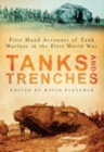 Tanks and Trenches : First Hand Accounts of Tank Warfare in the First World War - Book