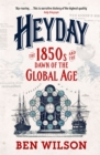 Heyday : The 1850s and the Dawn of the Global Age - Book