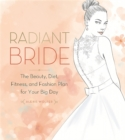 Radiant Bride : The Beauty, Diet, Fitness, and Fashion Plan for Your Big Day - Book
