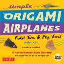 Simple Origami Airplanes Mini Kit : Fold 'em and Fly 'em! - Book