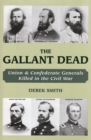 The Gallant Dead : Union and Confederate Generals Killed in the Civil War - Book