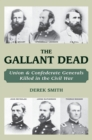 The Gallant Dead : Union and Confederate Generals Killed in the Civil War - eBook