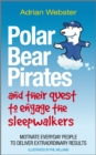 Polar Bear Pirates and Their Quest to Engage the Sleepwalkers : Motivate Everyday People to Deliver Extraordinary Results - Book