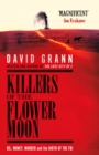 Killers of the Flower Moon : Oil, Money, Murder and the Birth of the FBI - Book