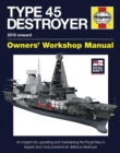 Royal Navy Type 45 Destroyer Manual : An Insight into Operating and Maintaining the Royal Navy's Largest and Most Powerful Air Defence Destroyer - Book