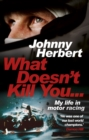 What Doesn't Kill You... : My Life in Motor Racing - Book