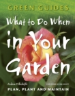 What to Do When in Your Garden : Plan, Plant and Maintain - Book