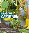 The First-Time Gardener : How to Plan, Plant & Enjoy Your Garden - Book