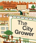 The City Grower : Design, Create & Manage a Small Food-Growing Plot - Book