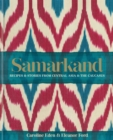 Samarkand : Recipes and Stories from Central Asia and the Caucasus - Book